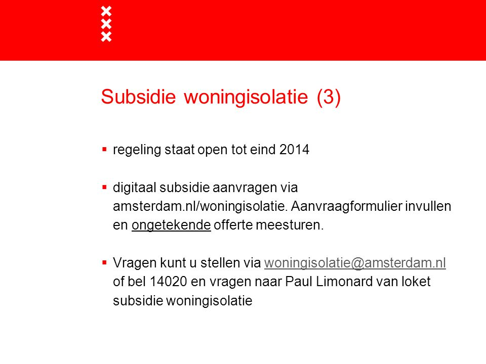 Subsidie woningisolatie (3)  regeling staat open tot eind 2014  digitaal subsidie aanvragen via amsterdam.nl/woningisolatie. Aanvraagformulier invul
