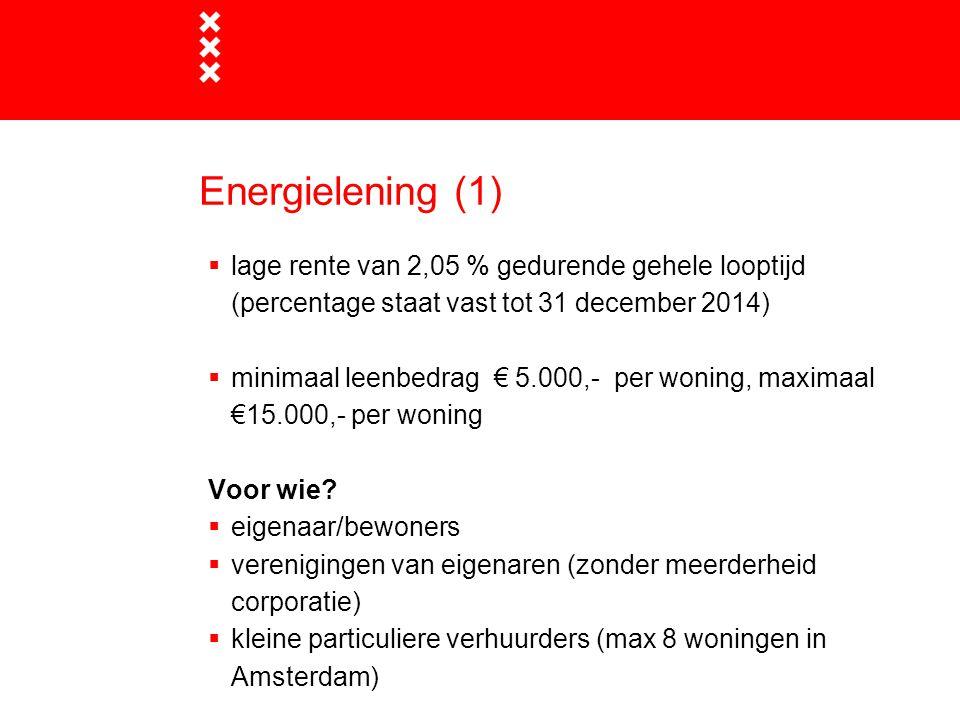 Energielening (2) Grote toegankelijkheid, want:  geen inkomensgrenzen  geen maximum WOZ-waarden  geen EPA-advies noodzakelijk  geen energielabelstappen vereist  Waar moet aanvrager aan voldoen:  woning opgeleverd voor 2002 (gereed voor bewoning)  alleen woningen voor permanente bewoning komen in aanmerking  positieve krediettoets SVn (=Stimuleringsfonds Volkshuisvesting Nederlandse gemeenten)