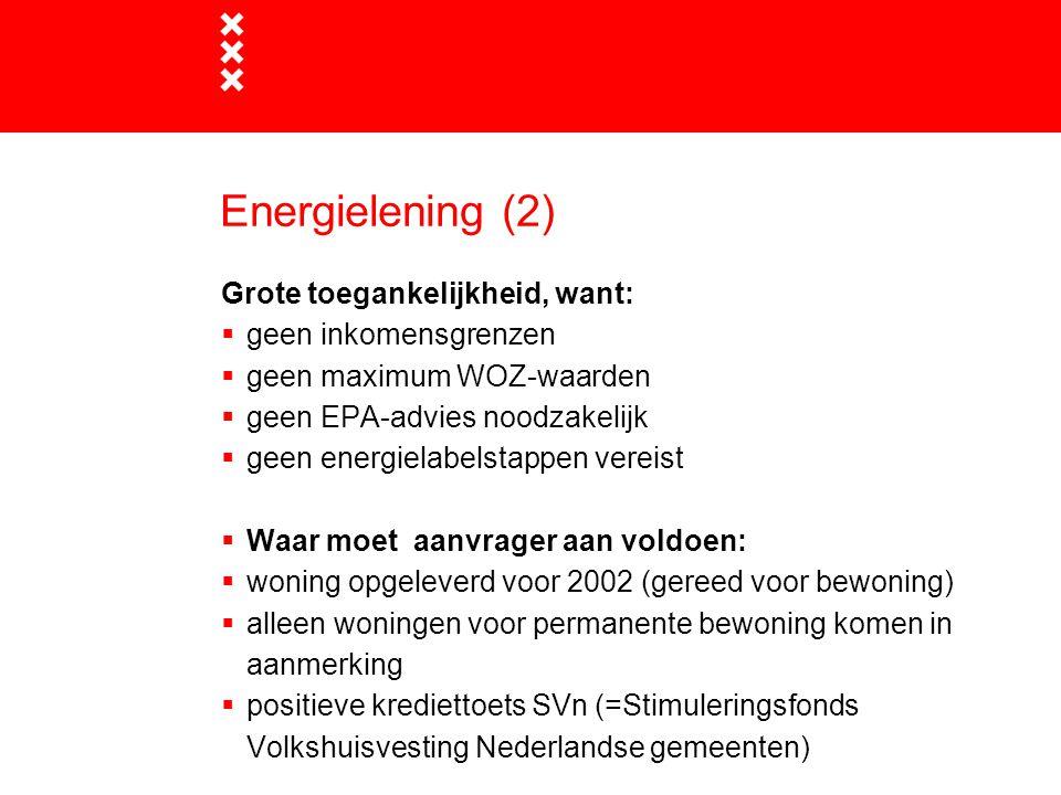 Energielening (2) Grote toegankelijkheid, want:  geen inkomensgrenzen  geen maximum WOZ-waarden  geen EPA-advies noodzakelijk  geen energielabelst