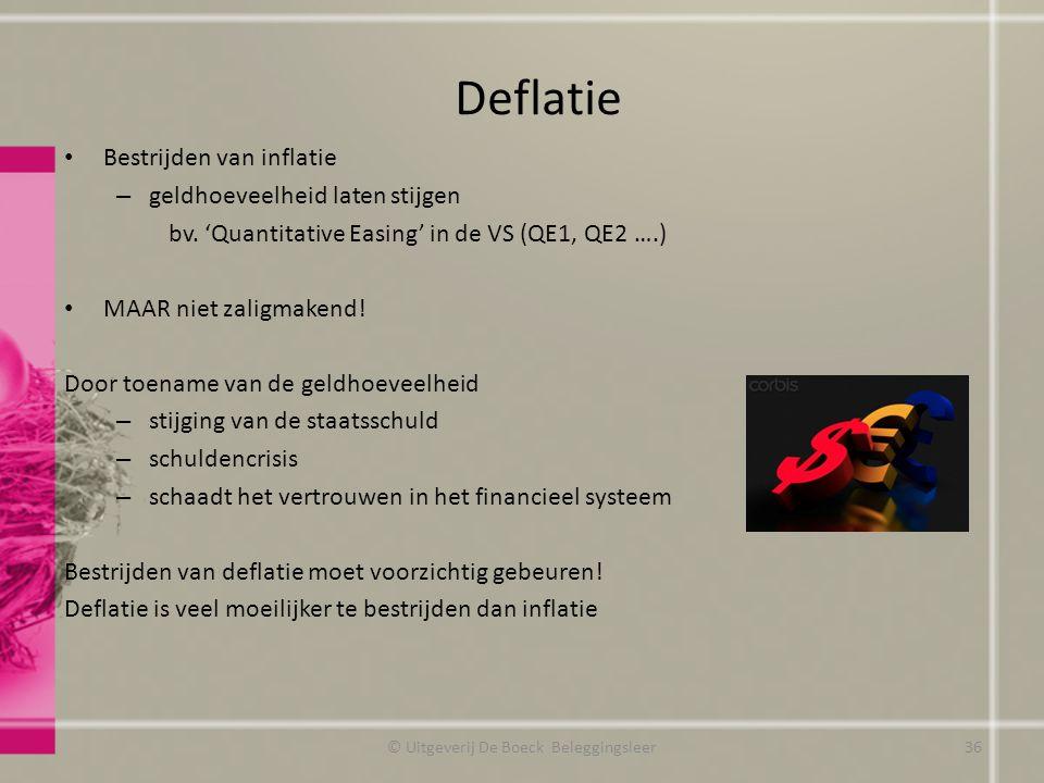 Deflatie Bestrijden van inflatie – geldhoeveelheid laten stijgen bv. 'Quantitative Easing' in de VS (QE1, QE2 ….) MAAR niet zaligmakend! Door toename