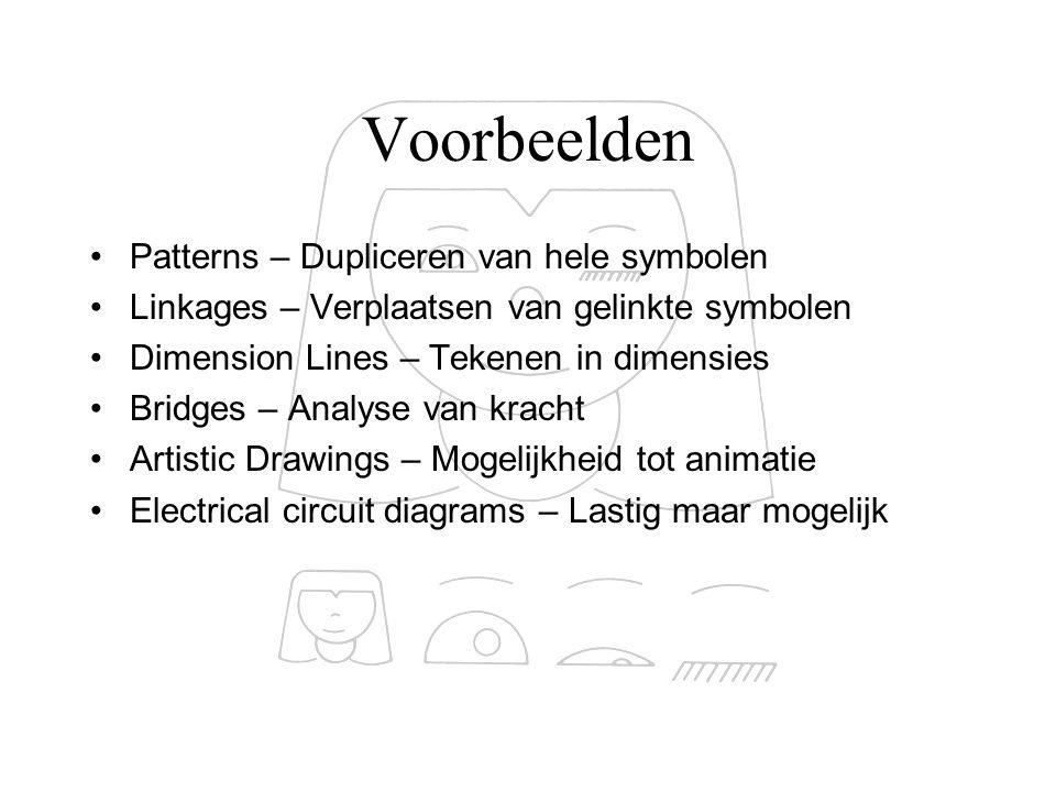 Voorbeelden Patterns – Dupliceren van hele symbolen Linkages – Verplaatsen van gelinkte symbolen Dimension Lines – Tekenen in dimensies Bridges – Anal