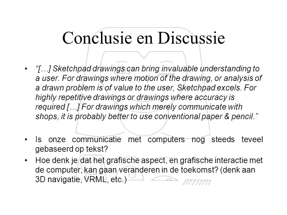 Conclusie en Discussie […] Sketchpad drawings can bring invaluable understanding to a user.