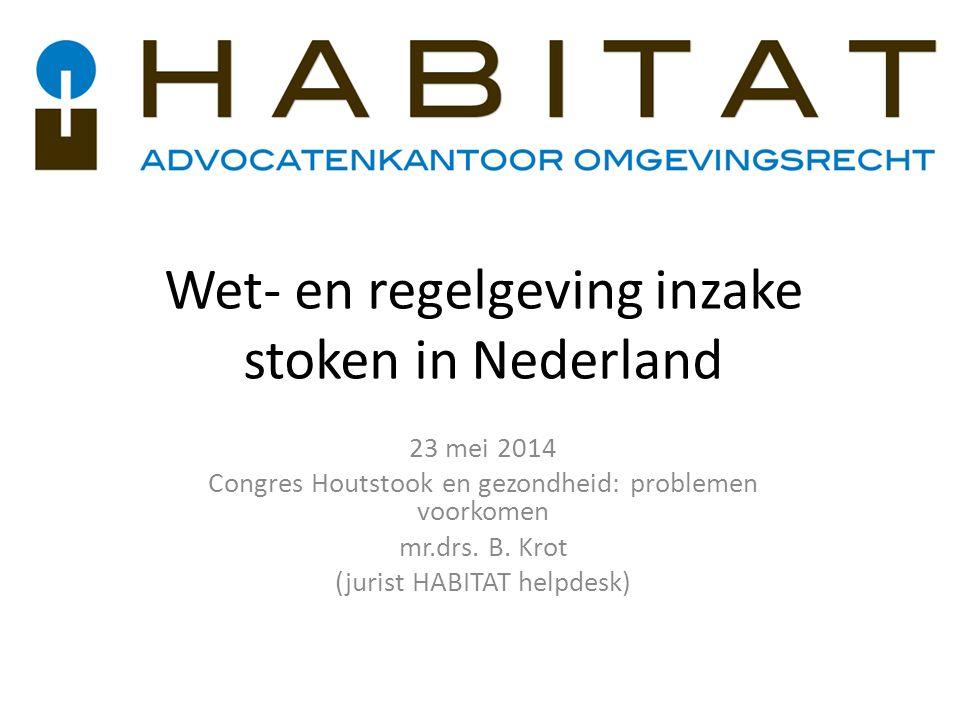 Wet- en regelgeving inzake stoken in Nederland 23 mei 2014 Congres Houtstook en gezondheid: problemen voorkomen mr.drs. B. Krot (jurist HABITAT helpde