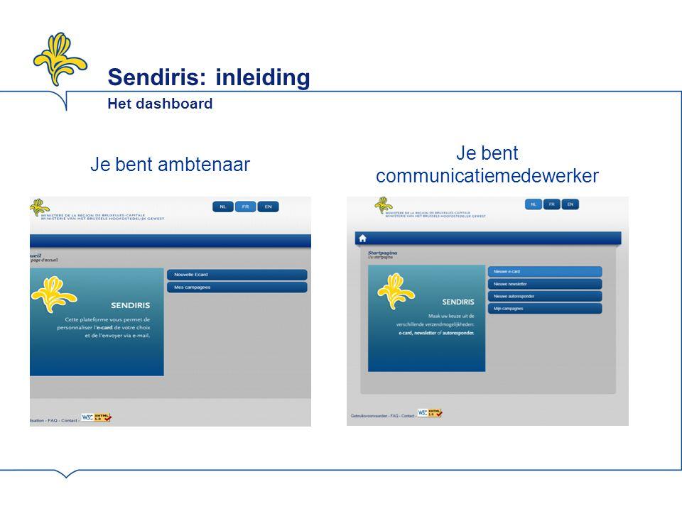Sendiris: inleiding Het dashboard Je bent ambtenaar Je bent communicatiemedewerker