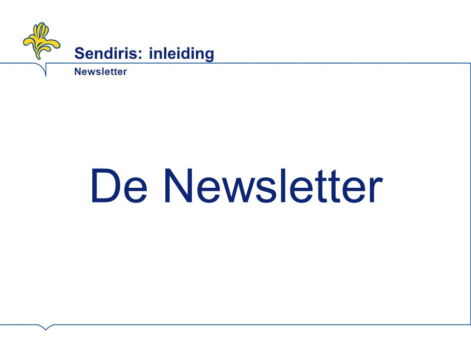 Sendiris: inleiding Newsletter De Newsletter