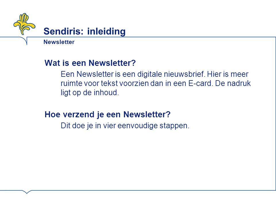 Sendiris: inleiding Newsletter Wat is een Newsletter? Een Newsletter is een digitale nieuwsbrief. Hier is meer ruimte voor tekst voorzien dan in een E