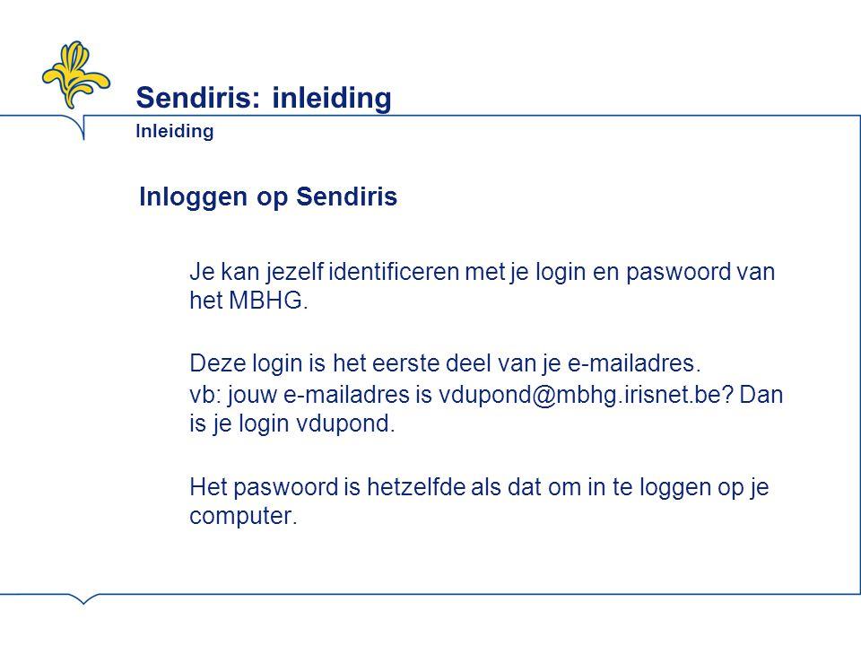 Sendiris: inleiding Inleiding Inloggen op Sendiris Je kan jezelf identificeren met je login en paswoord van het MBHG.