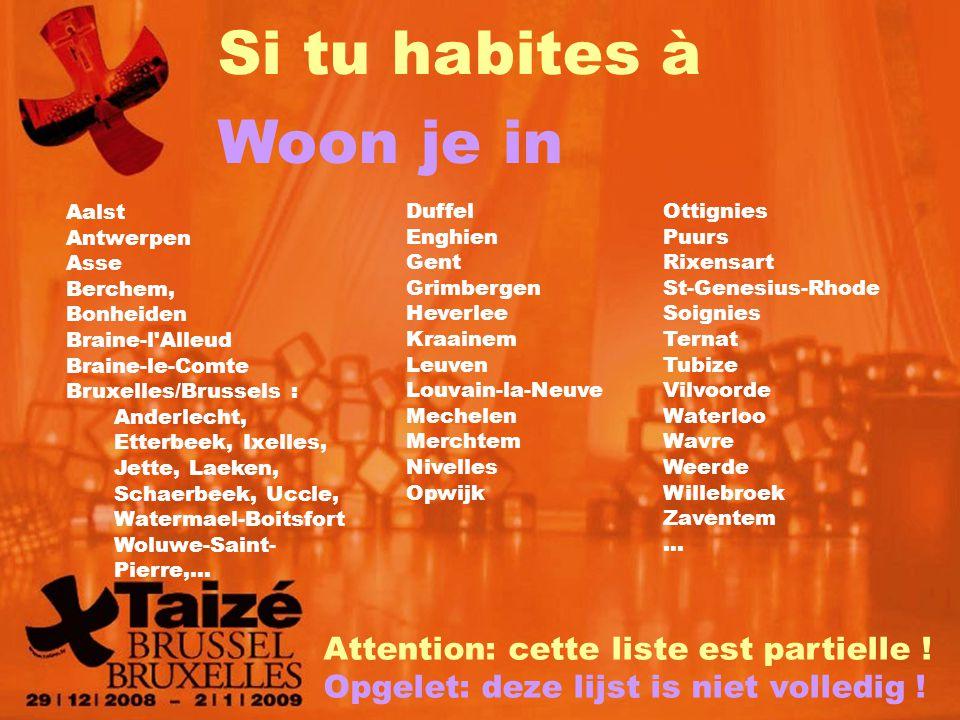 Si tu habites à Woon je in Aalst Antwerpen Asse Berchem, Bonheiden Braine-l Alleud Braine-le-Comte Bruxelles/Brussels : Anderlecht, Etterbeek, Ixelles, Jette, Laeken, Schaerbeek, Uccle, Watermael-Boitsfort Woluwe-Saint- Pierre,… Duffel Enghien Gent Grimbergen Heverlee Kraainem Leuven Louvain-la-Neuve Mechelen Merchtem Nivelles Opwijk Ottignies Puurs Rixensart St-Genesius-Rhode Soignies Ternat Tubize Vilvoorde Waterloo Wavre Weerde Willebroek Zaventem … Attention: cette liste est partielle .