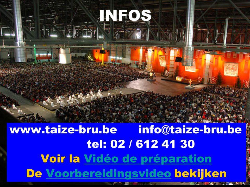 INFOS www.taize-bru.be info@taize-bru.be tel: 02 / 612 41 30 Voir la Vidéo de préparationVidéo de préparation De Voorbereidingsvideo bekijkenVoorbereidingsvideo