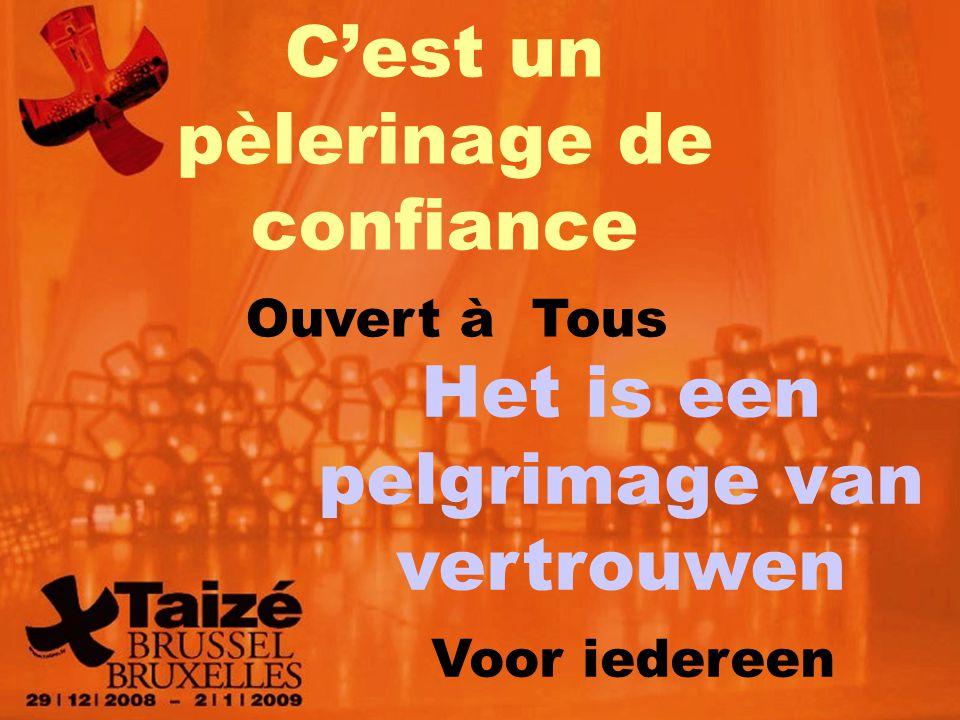 C'est un pèlerinage de confiance Ouvert à Tous Het is een pelgrimage van vertrouwen Voor iedereen