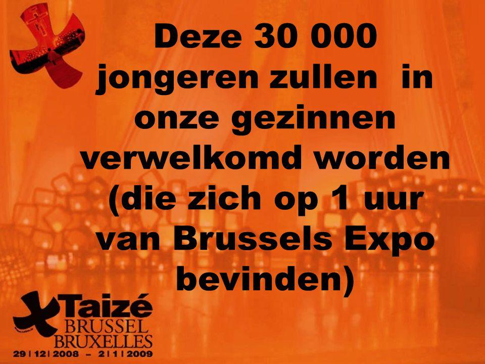 Deze 30 000 jongeren zullen in onze gezinnen verwelkomd worden (die zich op 1 uur van Brussels Expo bevinden)