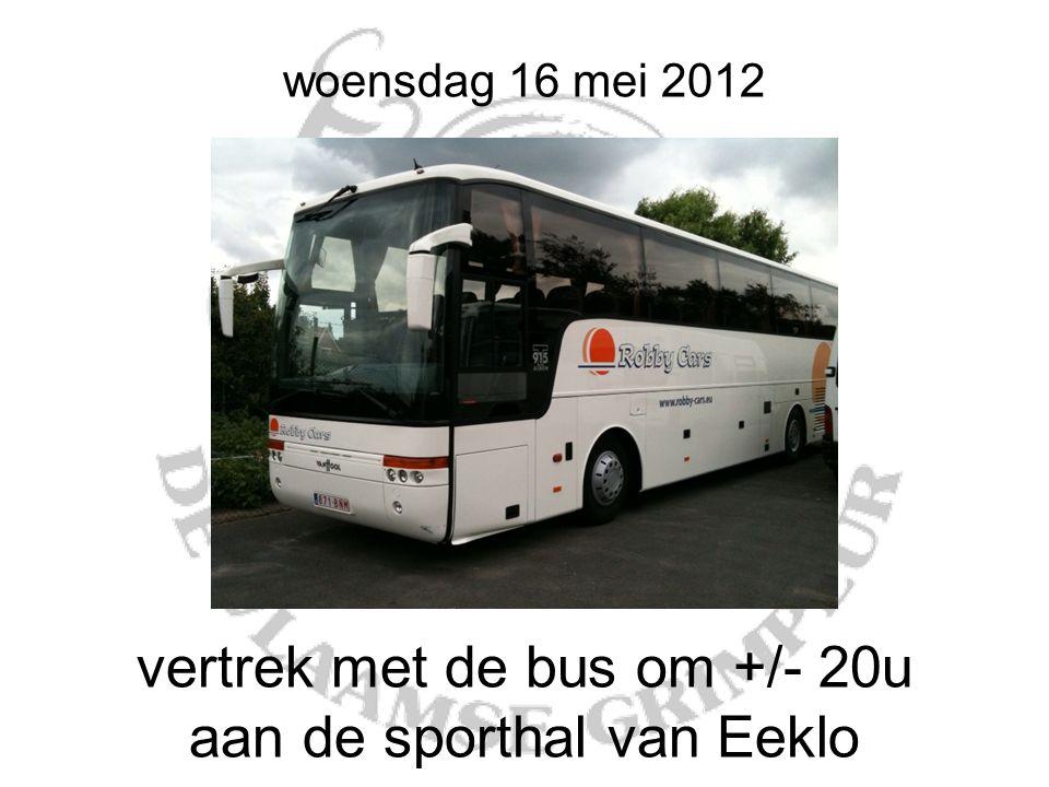 woensdag 16 mei 2012 vertrek met de bus om +/- 20u aan de sporthal van Eeklo