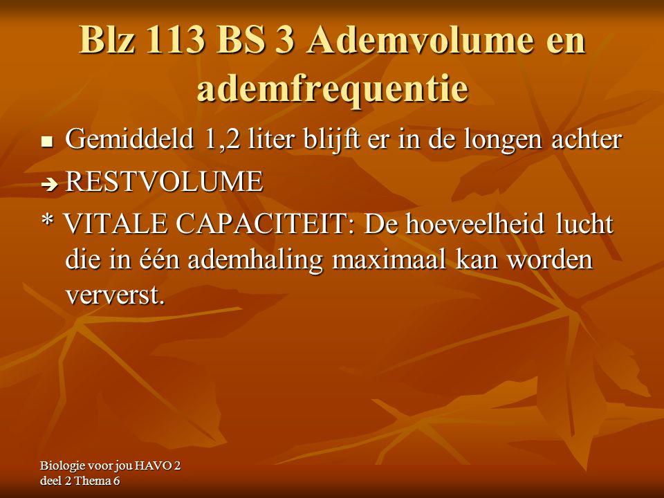 Biologie voor jou HAVO 2 deel 2 Thema 6 Blz 113 BS 3 Ademvolume en ademfrequentie Gemiddeld 1,2 liter blijft er in de longen achter Gemiddeld 1,2 lite