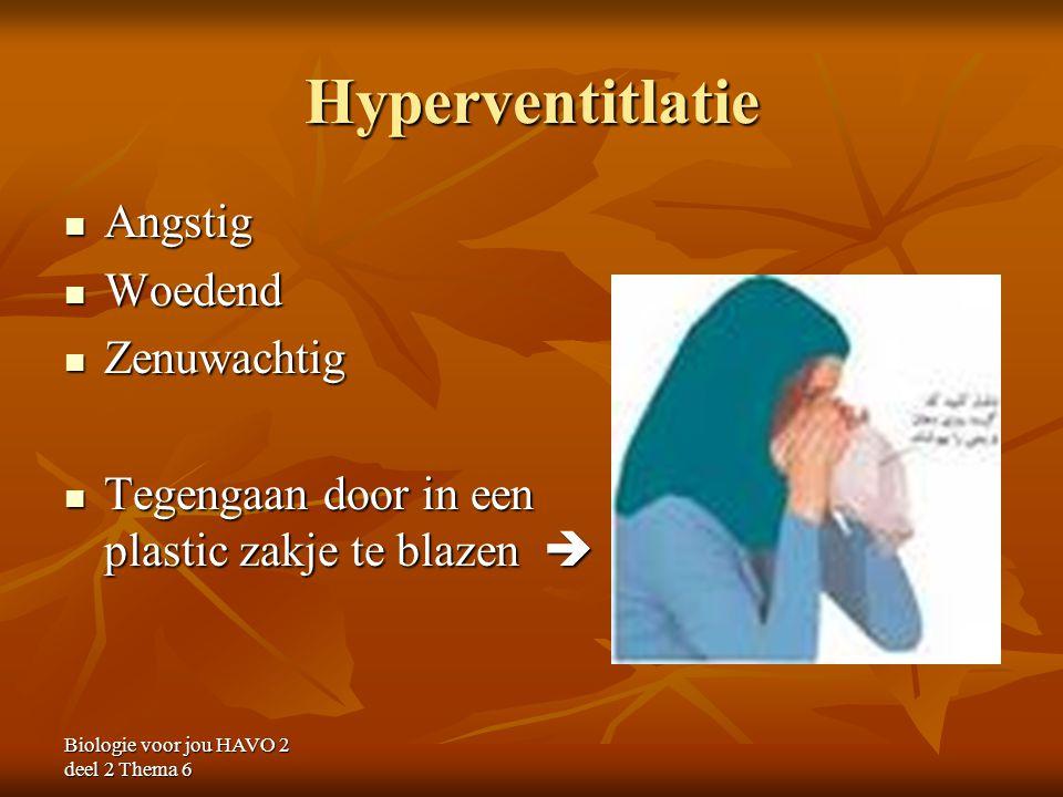 Biologie voor jou HAVO 2 deel 2 Thema 6 Hyperventitlatie Angstig Angstig Woedend Woedend Zenuwachtig Zenuwachtig Tegengaan door in een plastic zakje t