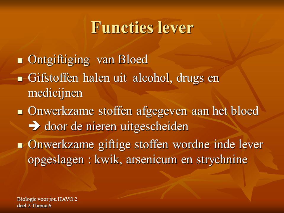 Biologie voor jou HAVO 2 deel 2 Thema 6 Functies lever Ontgiftiging van Bloed Ontgiftiging van Bloed Gifstoffen halen uit alcohol, drugs en medicijnen