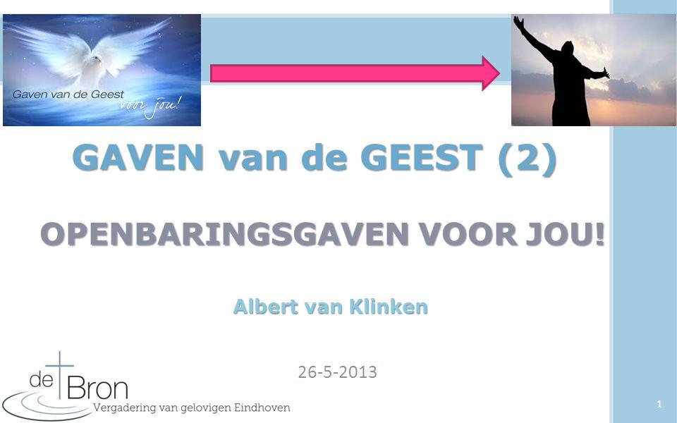 GAVEN van de GEEST (2) OPENBARINGSGAVEN VOOR JOU! 26-5-2013 1 Albert van Klinken