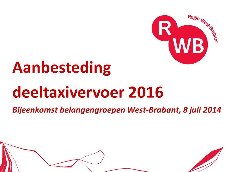 Aanbesteding deeltaxivervoer 2016 Bijeenkomst belangengroepen West-Brabant, 8 juli 2014
