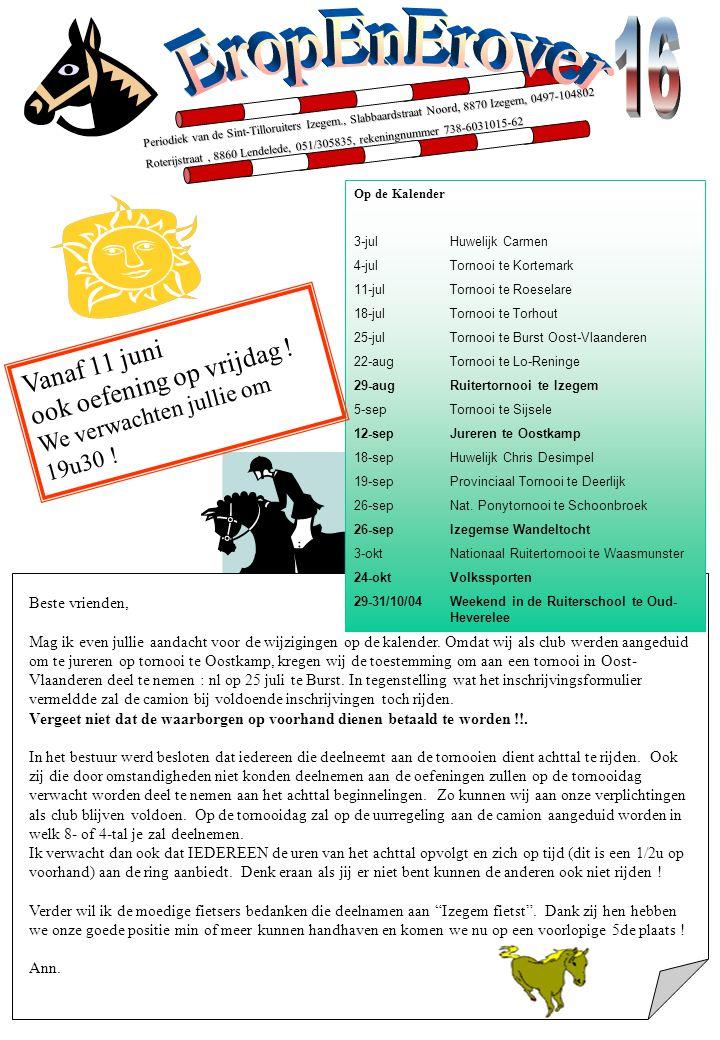 Periodiek van de Sint-Tilloruiters Izegem., Slabbaardstraat Noord, 8870 Izegem, 0497-104802 Roterijstraat, 8860 Lendelede, 051/305835, rekeningnummer 738-6031015-62 Beste vrienden, Mag ik even jullie aandacht voor de wijzigingen op de kalender.