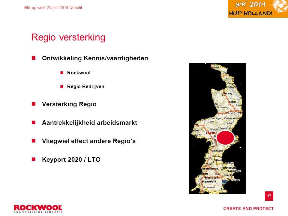 17 Blik op werk 24 juni 2014 Utrecht Regio versterking Ontwikkeling Kennis/vaardigheden Rockwool Regio-Bedrijven Versterking Regio Aantrekkelijkheid arbeidsmarkt Vliegwiel effect andere Regio's Keyport 2020 / LTO
