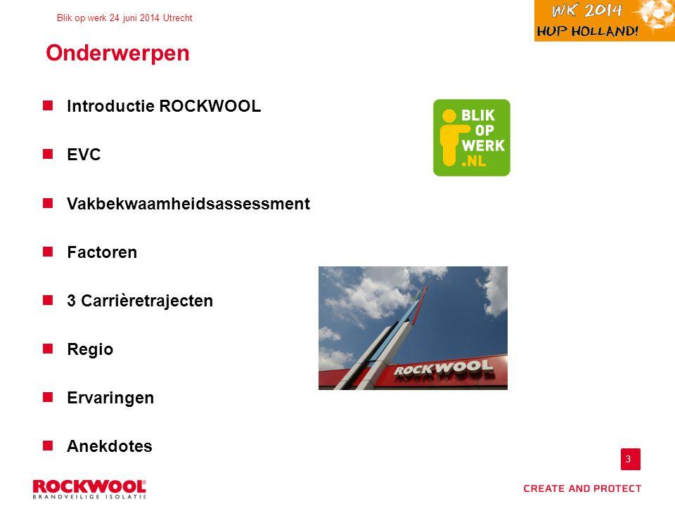 3 Onderwerpen Introductie ROCKWOOL EVC Vakbekwaamheidsassessment Factoren 3 Carrièretrajecten Regio Ervaringen Anekdotes