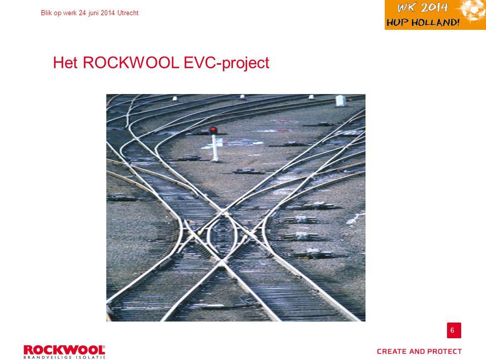 6 Blik op werk 24 juni 2014 Utrecht Het ROCKWOOL EVC-project