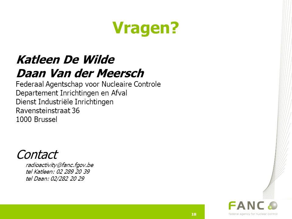 18 Vragen? Katleen De Wilde Daan Van der Meersch Federaal Agentschap voor Nucleaire Controle Departement Inrichtingen en Afval Dienst Industriële Inri