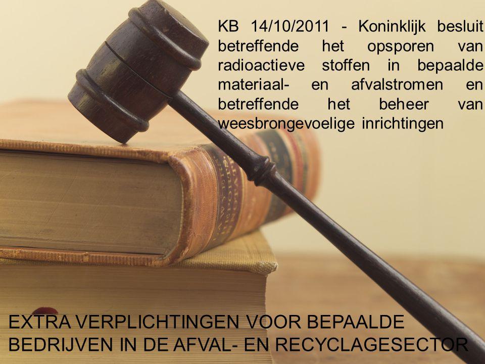 3 Radioactiviteit in afval - 08/03/2013 – Alg. Dir FANC Jan Bens 3 KB 14/10/2011 - Koninklijk besluit betreffende het opsporen van radioactieve stoffe