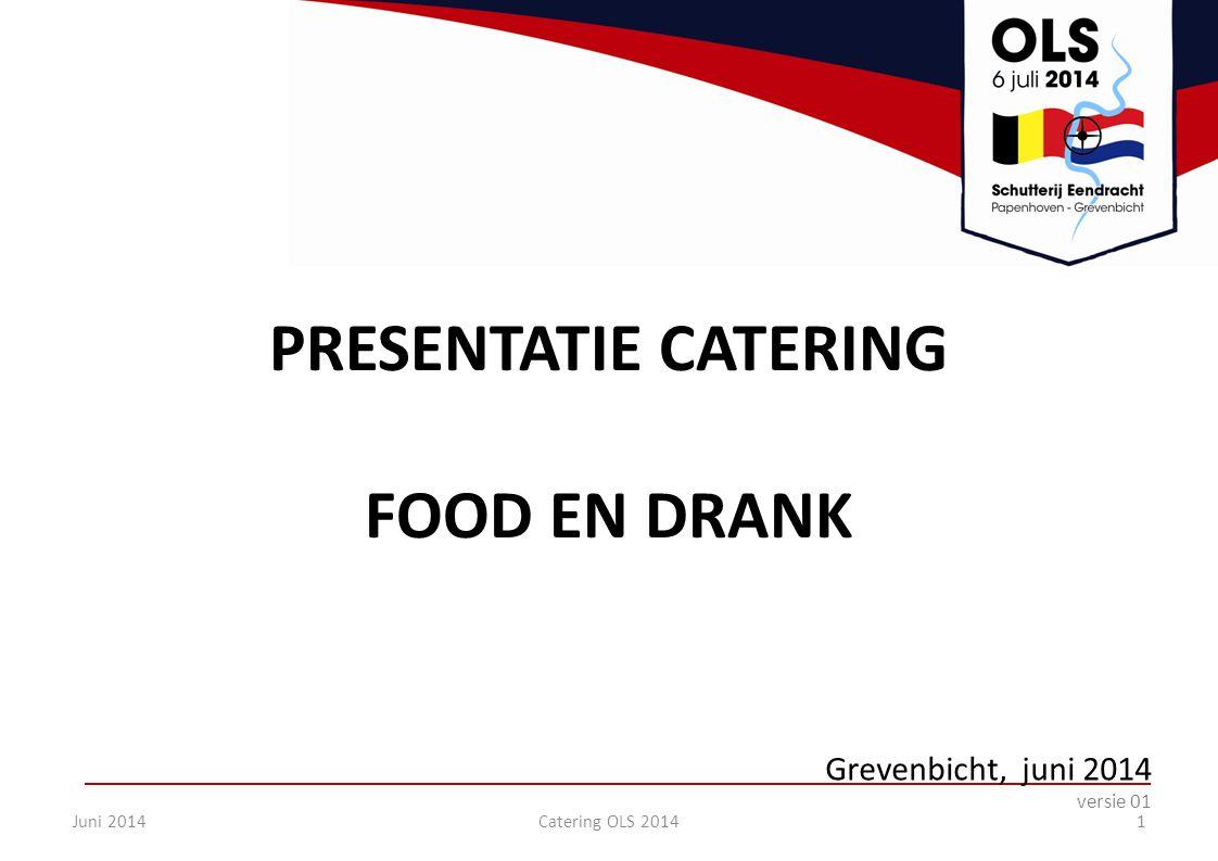 PRESENTATIE CATERING FOOD EN DRANK Grevenbicht, juni 2014 versie 01 Juni 2014Catering OLS 20141