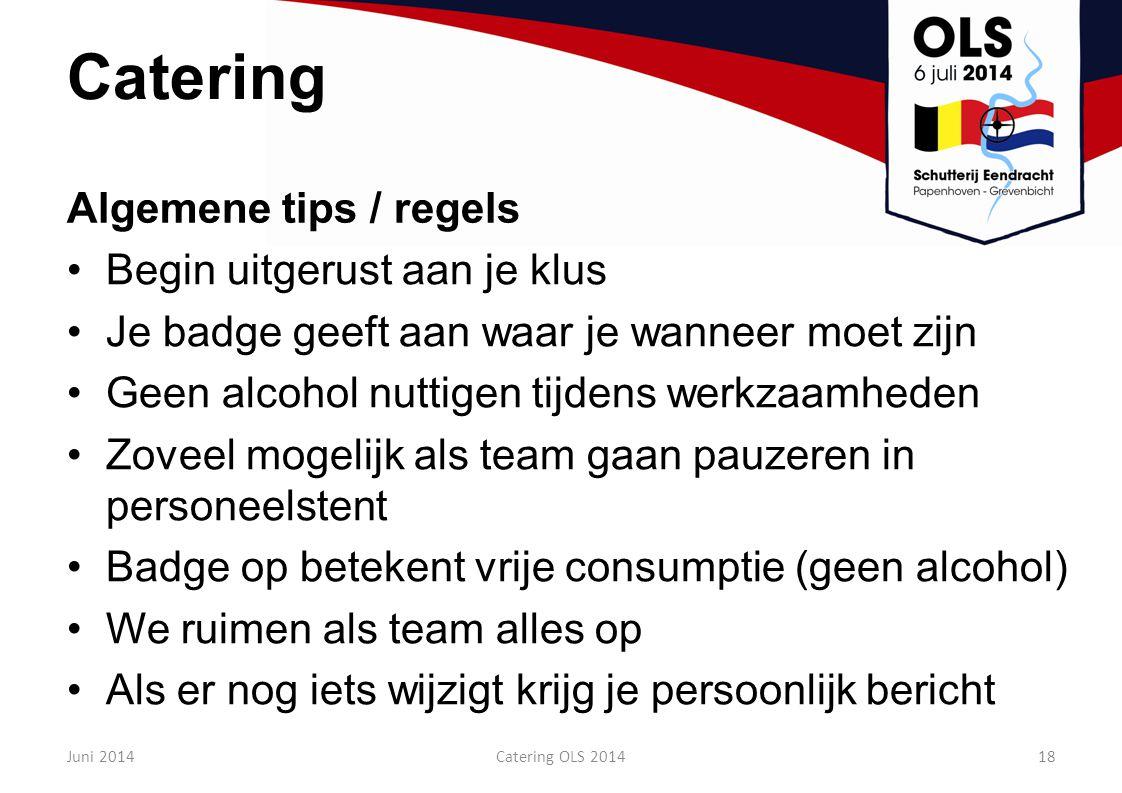 Catering Algemene tips / regels Begin uitgerust aan je klus Je badge geeft aan waar je wanneer moet zijn Geen alcohol nuttigen tijdens werkzaamheden Z