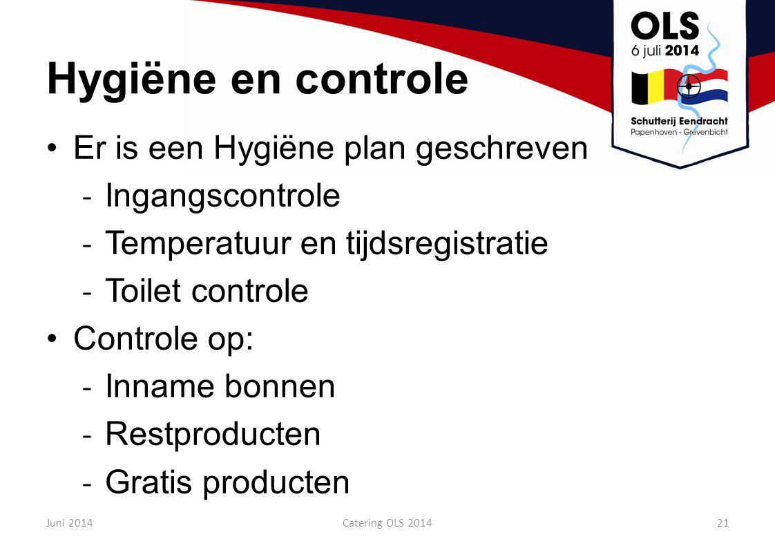 Hygiëne en controle Er is een Hygiëne plan geschreven - Ingangscontrole - Temperatuur en tijdsregistratie - Toilet controle Controle op: - Inname bonn