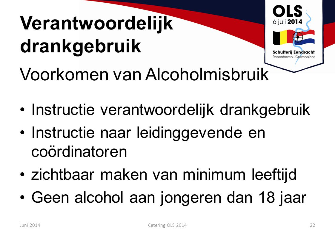 Verantwoordelijk drankgebruik Voorkomen van Alcoholmisbruik Instructie verantwoordelijk drankgebruik Instructie naar leidinggevende en coördinatoren z