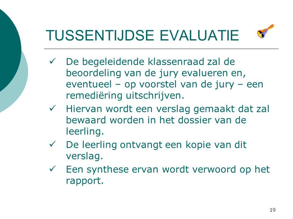 19 TUSSENTIJDSE EVALUATIE De begeleidende klassenraad zal de beoordeling van de jury evalueren en, eventueel – op voorstel van de jury – een remediëring uitschrijven.