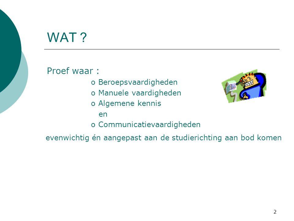 2 Proef waar : oBeroepsvaardigheden oManuele vaardigheden oAlgemene kennis en oCommunicatievaardigheden WAT .