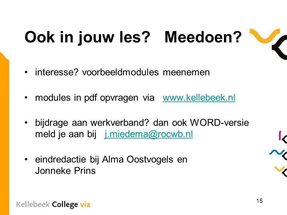 Ook in jouw les? Meedoen? interesse? voorbeeldmodules meenemen modules in pdf opvragen via www.kellebeek.nlwww.kellebeek.nl bijdrage aan werkverband?