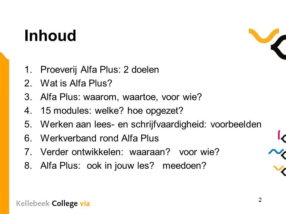 Inhoud 1.Proeverij Alfa Plus: 2 doelen 2.Wat is Alfa Plus? 3.Alfa Plus: waarom, waartoe, voor wie? 4.15 modules: welke? hoe opgezet? 5.Werken aan lees