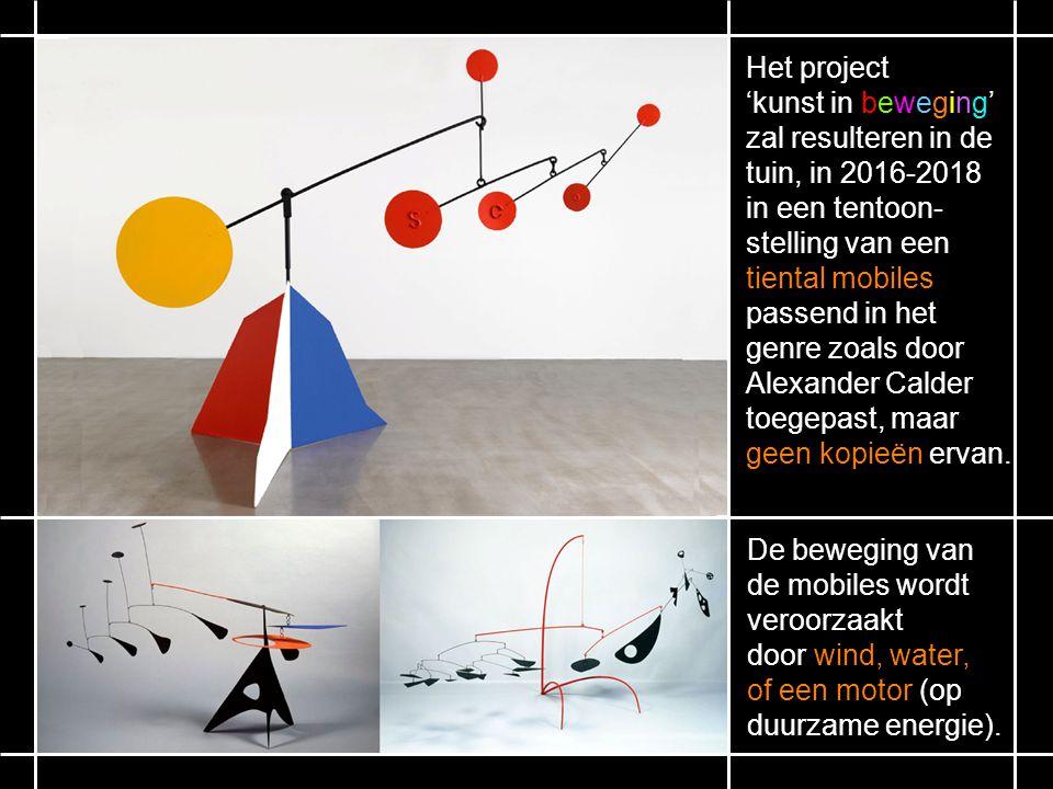 Het project 'kunst in beweging' zal resulteren in de tuin, in 2016-2018 in een tentoon- stelling van een tiental mobiles passend in het genre zoals door Alexander Calder toegepast, maar geen kopieën ervan.