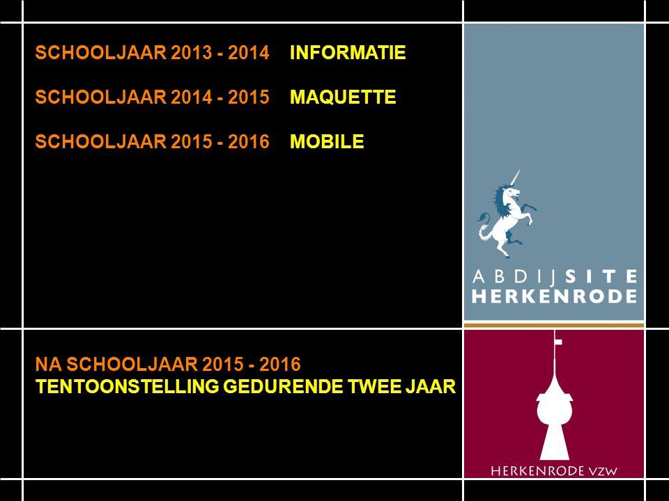 SCHOOLJAAR 2013 - 2014 INFORMATIE SCHOOLJAAR 2014 - 2015 MAQUETTE SCHOOLJAAR 2015 - 2016 MOBILE NA SCHOOLJAAR 2015 - 2016 TENTOONSTELLING GEDURENDE TWEE JAAR