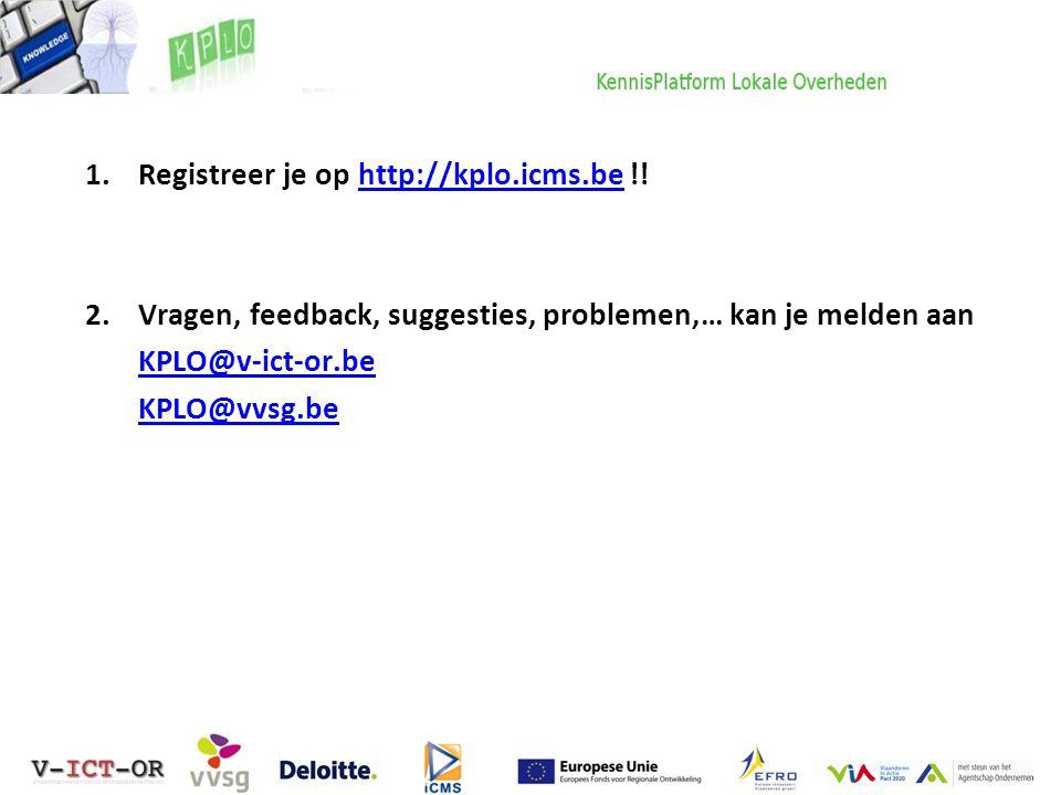 1.Registreer je op http://kplo.icms.be !!http://kplo.icms.be 2.Vragen, feedback, suggesties, problemen,… kan je melden aan KPLO@v-ict-or.be KPLO@vvsg.