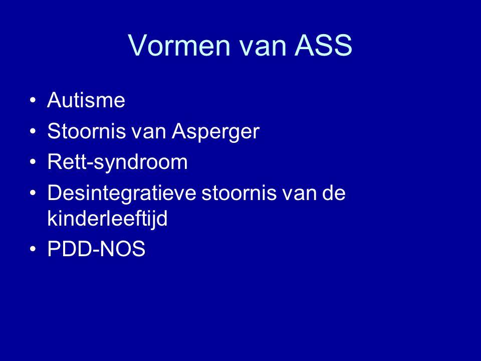 Vormen van ASS Autisme Stoornis van Asperger Rett-syndroom Desintegratieve stoornis van de kinderleeftijd PDD-NOS