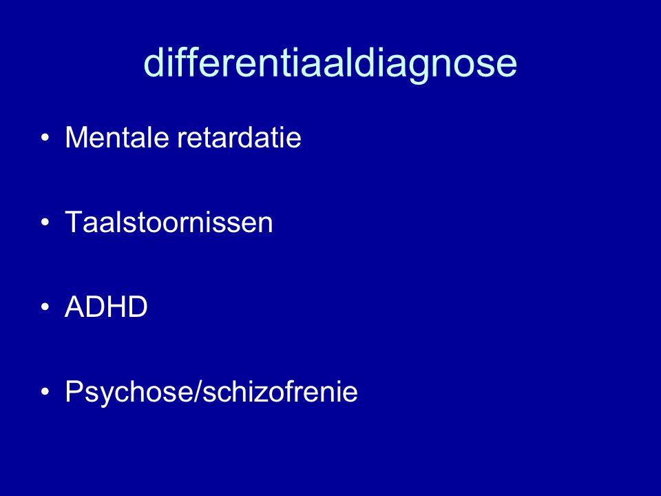differentiaaldiagnose Mentale retardatie Taalstoornissen ADHD Psychose/schizofrenie