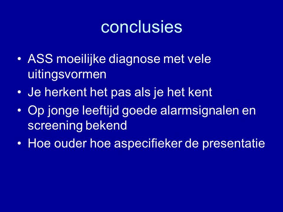 conclusies ASS moeilijke diagnose met vele uitingsvormen Je herkent het pas als je het kent Op jonge leeftijd goede alarmsignalen en screening bekend