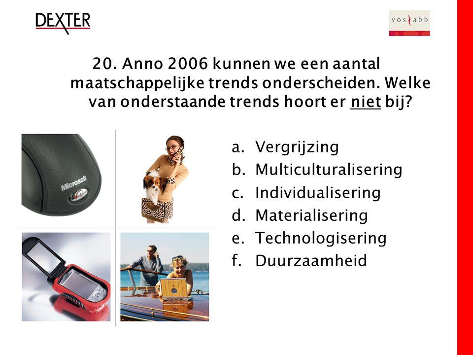 20. Anno 2006 kunnen we een aantal maatschappelijke trends onderscheiden.