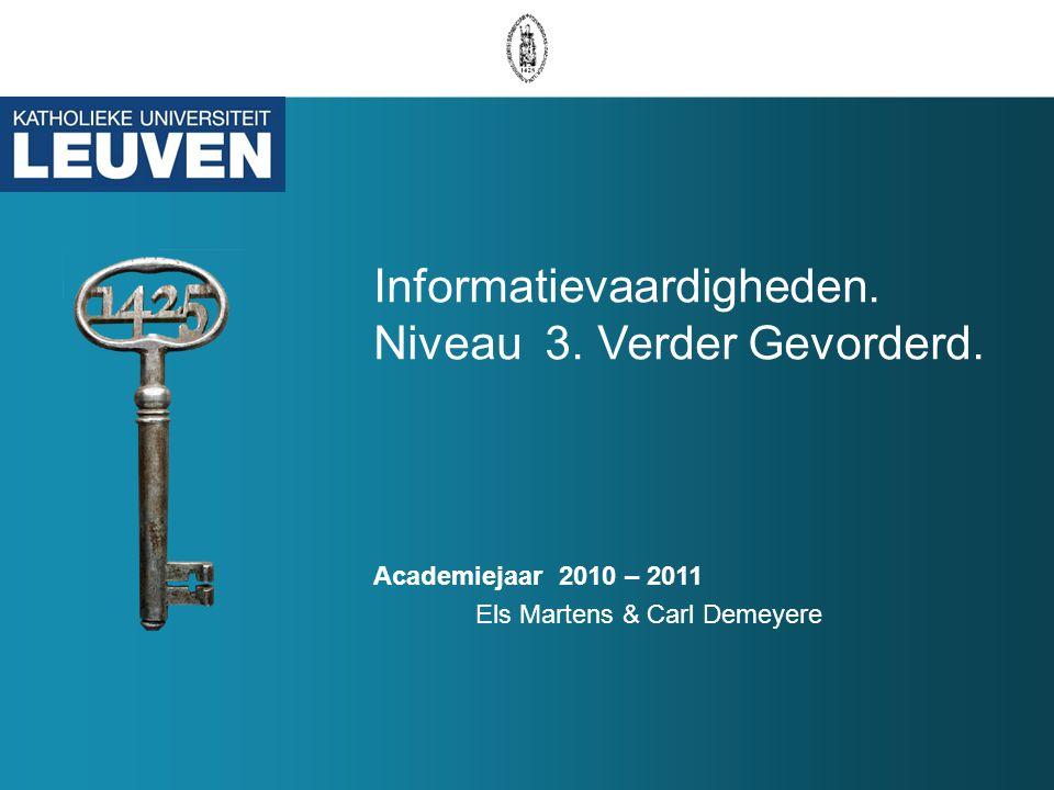Informatievaardigheden. Niveau 3. Verder Gevorderd. Academiejaar 2010 – 2011 Els Martens & Carl Demeyere