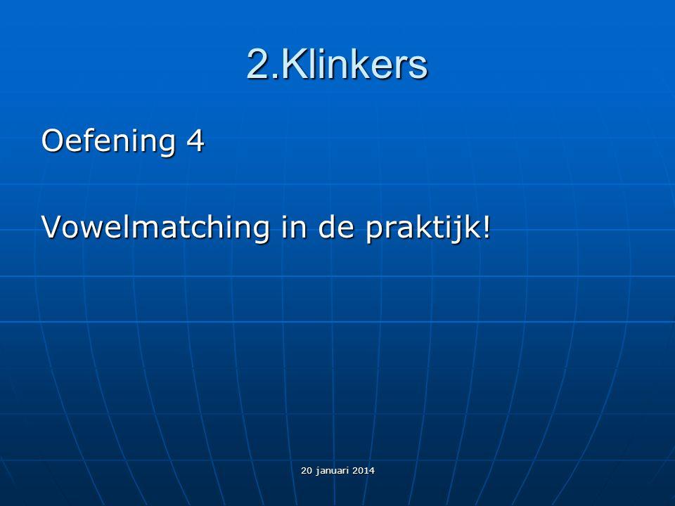 2.Klinkers Oefening 4 Vowelmatching in de praktijk! 20 januari 2014