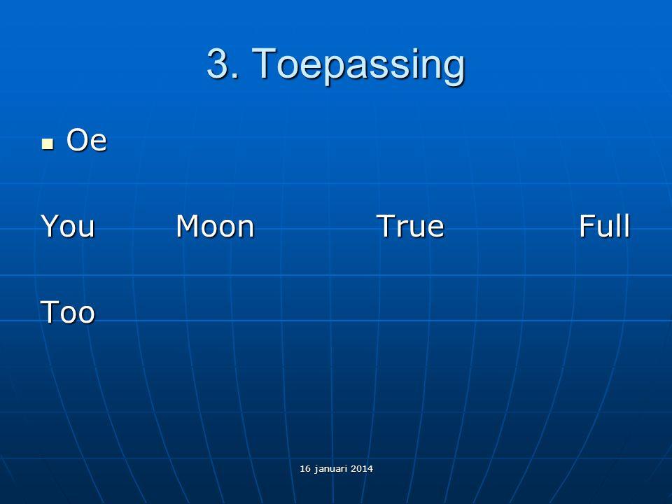 3. Toepassing Oe Oe YouMoonTrueFull Too 16 januari 2014