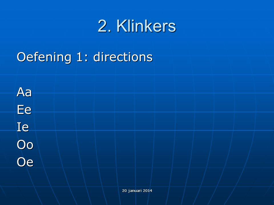 2. Klinkers Oefening 1: directions AaEeIeOoOe 20 januari 2014