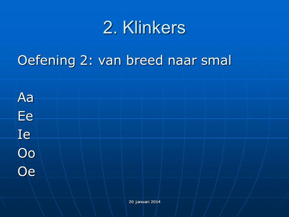 2. Klinkers Oefening 2: van breed naar smal AaEeIeOoOe 20 januari 2014