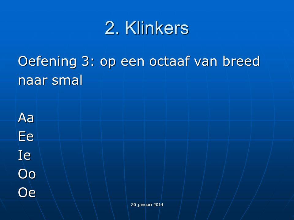 2. Klinkers Oefening 3: op een octaaf van breed naar smal AaEeIeOoOe 20 januari 2014