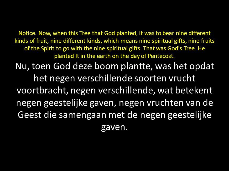 Notice. Now, when this Tree that God planted, It was to bear nine different kinds of fruit, nine different kinds, which means nine spiritual gifts, ni