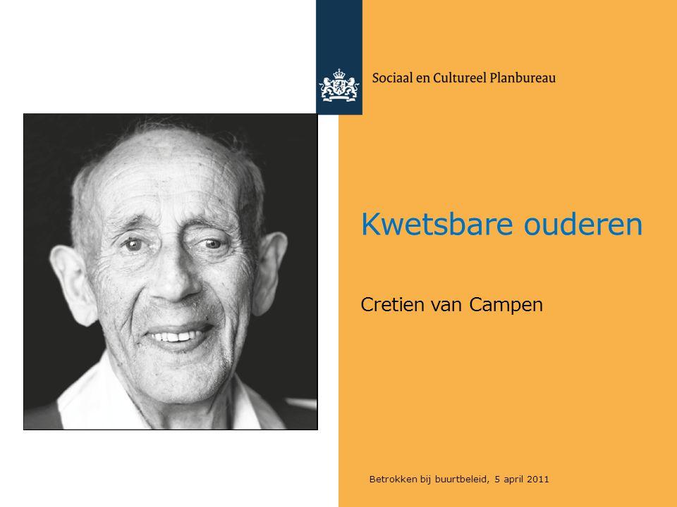 Sociaal en Cultureel Planbureau Medewerkers Auteurs Martijn Huisman (VU/VUmc-LASA) Dorly Deeg (VU/VUmc-LASA) Hannie Comijs (GGZinGeest / VUmc-LASA) Marjolein Broese van Groenou (VU-LASA) Jos van Campen (Slotervaartziekenhuis, A'dam) Robbert Gobbens (Hogeschool R'dam / UvT-Tranzo) Katrien Luijkx (UvT-Tranzo) Ria Wijnen-Sponselee (Avans Hogeschool) Marcel van Assen (UvT-MTO) Jos Schols (UM-Caphri) Aukje Verhoeven (SCP/UU) Sjoerd Kooiker (SCP) Maaike den Draak (SCP) Michiel Ras (SCP) Alice de Boer (SCP) Debbie Oudijk (SCP) Anna Maria Marangos (SCP) Mirjam de Klerk (SCP) Cretien van Campen (SCP, redactie) Begeleidingscommissie Marcel Olde Rikkert (UMC St.